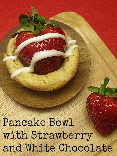 Pancake Bowls with Strawberries and White Chocolate